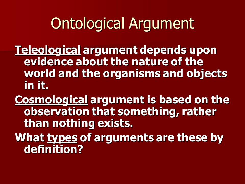 Ontological Argument  Teleological argument depends upon