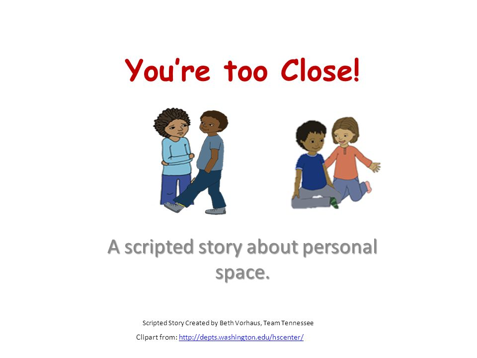 you re too close a scripted story about personal space scripted