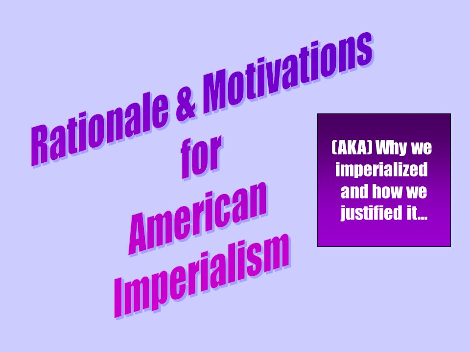 (AKA) Why we imperialized and how we justified it…