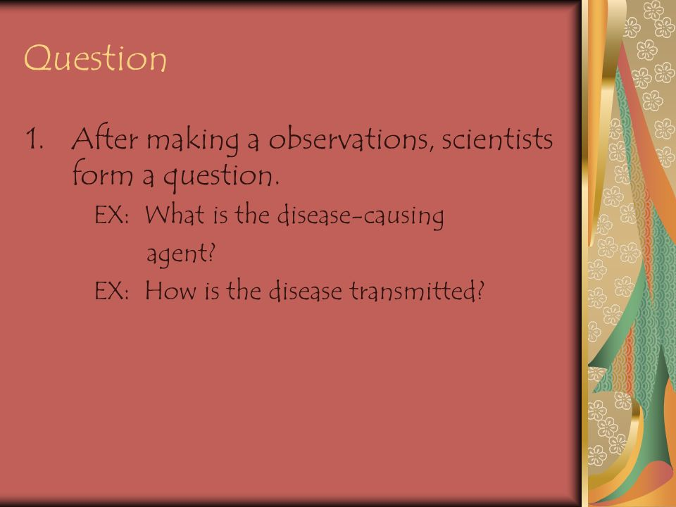 Question 1.After making a observations, scientists form a question.