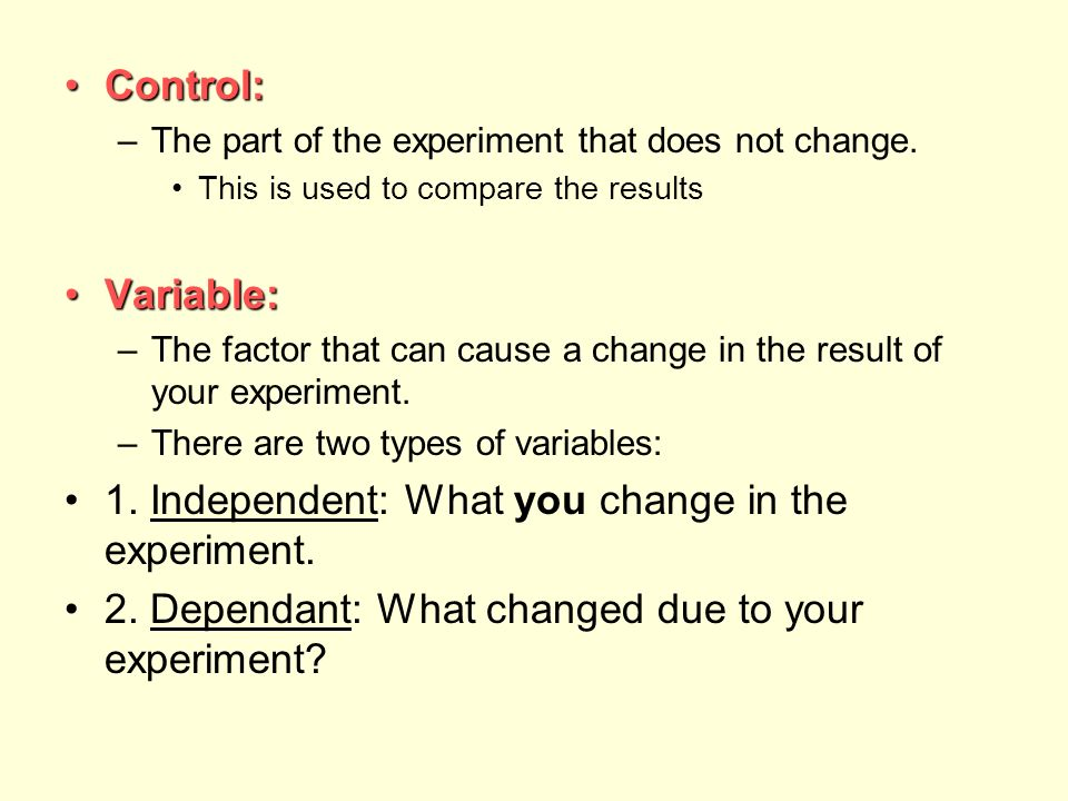 Control:Control: –The part of the experiment that does not change.