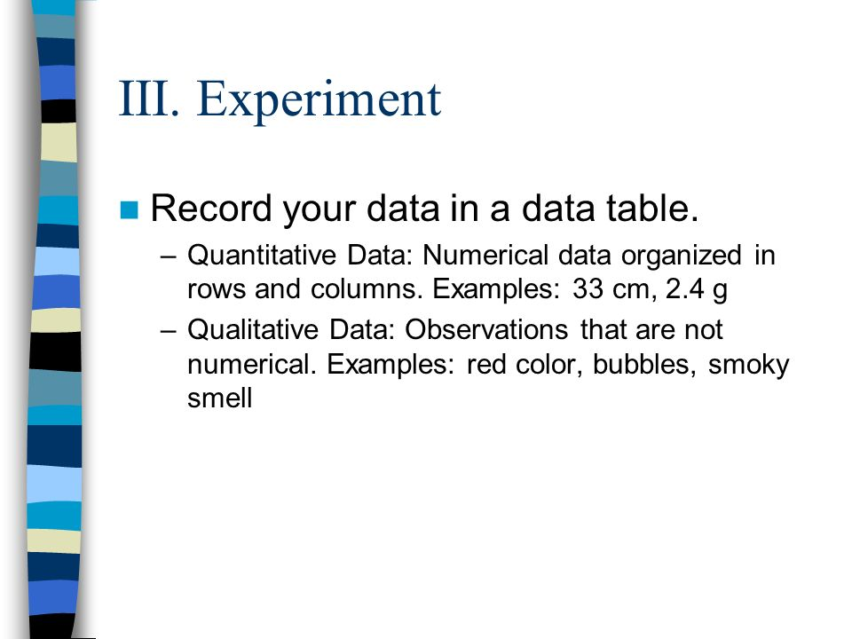 Record your data in a data table. –Quantitative Data: Numerical data organized in rows and columns.