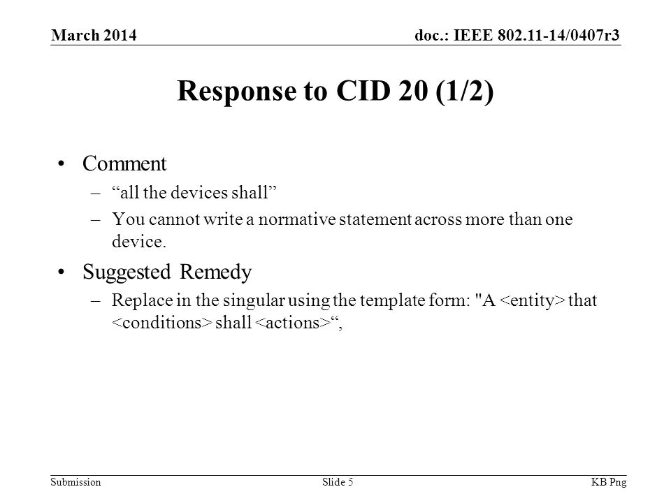 doc.: IEEE /0407r3 Submission Response to CID 20 (1/2) Comment – all the devices shall –You cannot write a normative statement across more than one device.