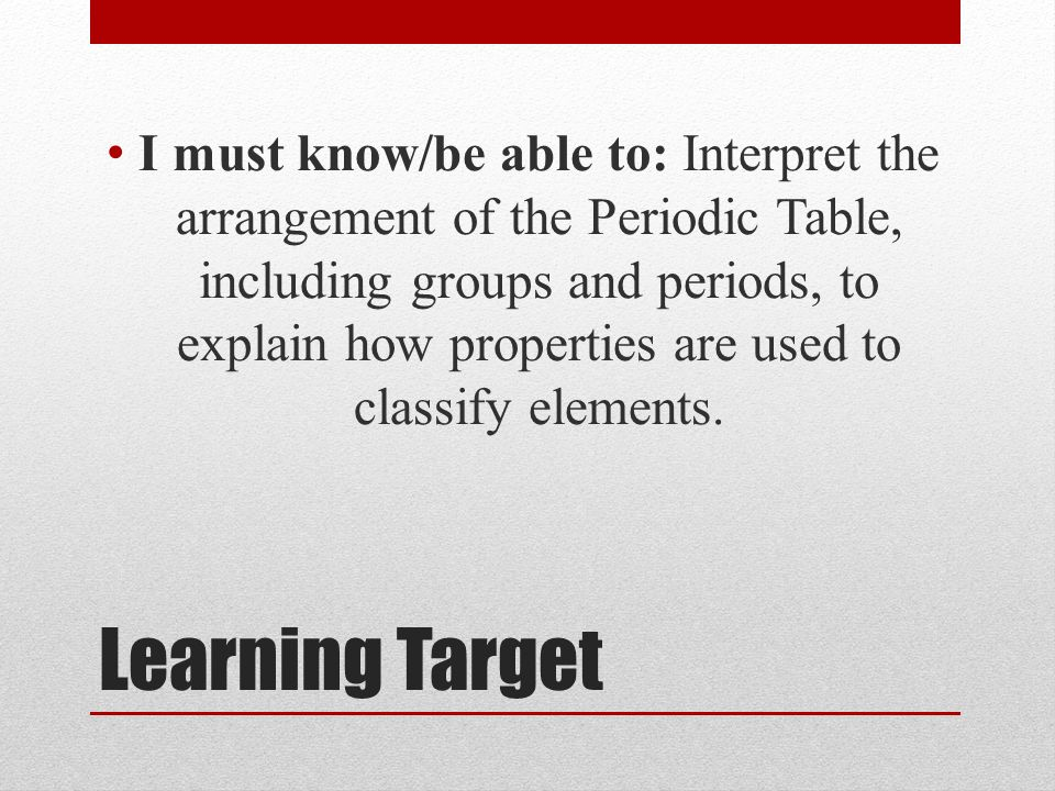 2 Learning Target I Must Know/be Able To: Interpret The Arrangement Of The Periodic  Table, Including Groups And Periods, To Explain How Properties Are Used ...