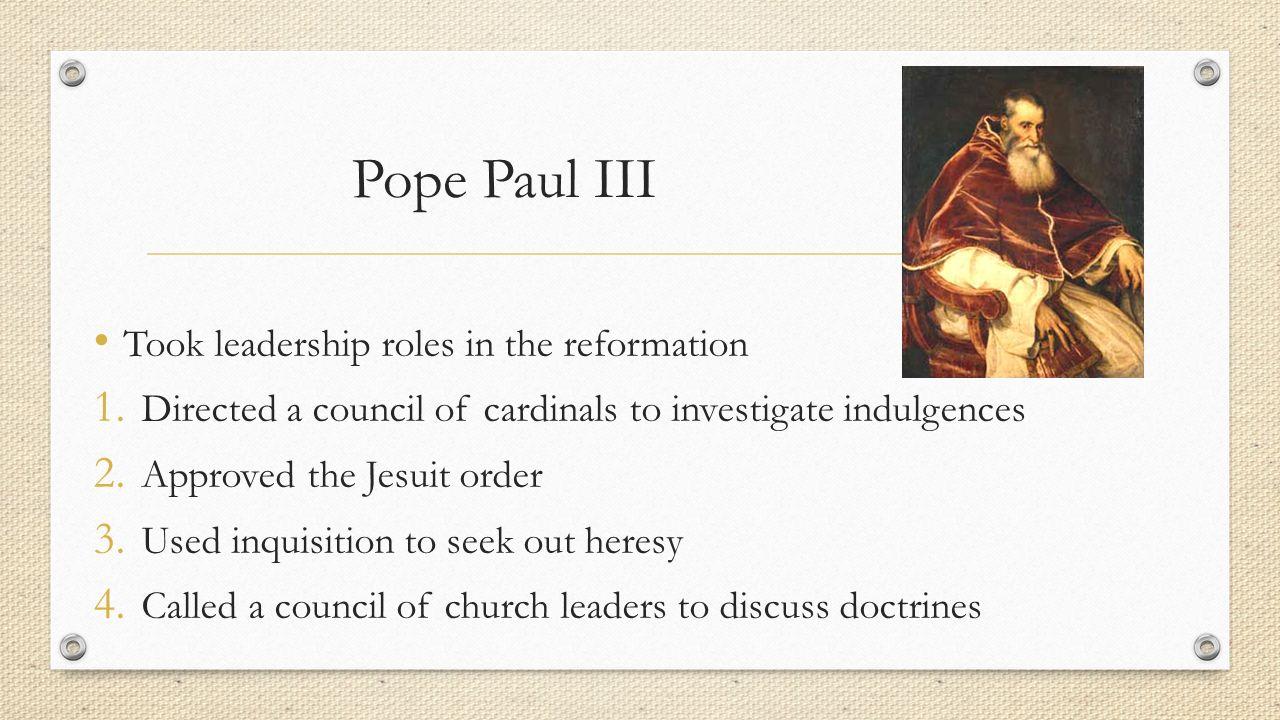 Pope Paul III Took leadership roles in the reformation 1.