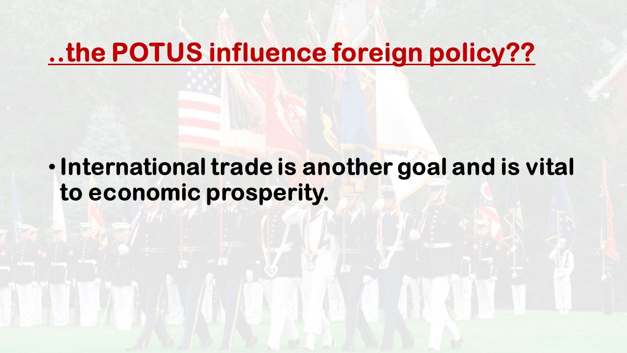 ..the POTUS influence foreign policy .