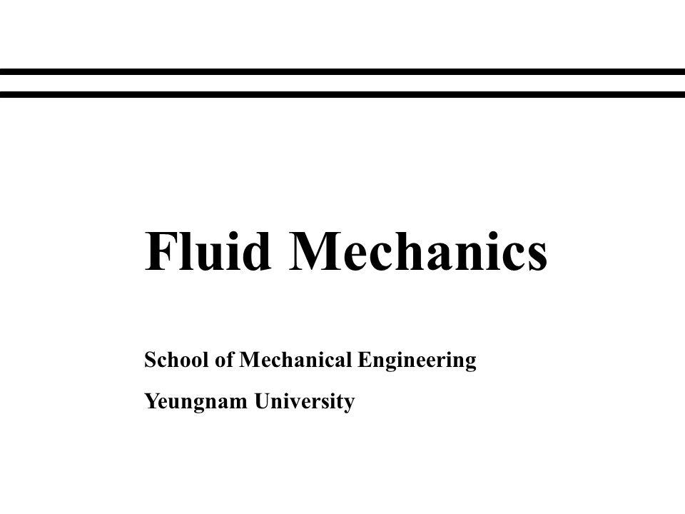 Fluid Mechanics School of Mechanical Engineering Yeungnam University