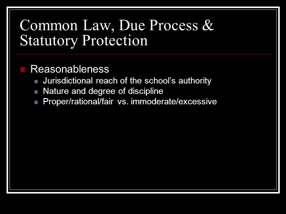 Common Law Due Process Statutory Protection Reasonableness Jurisdictional Reach Of The Schools Authority Nature