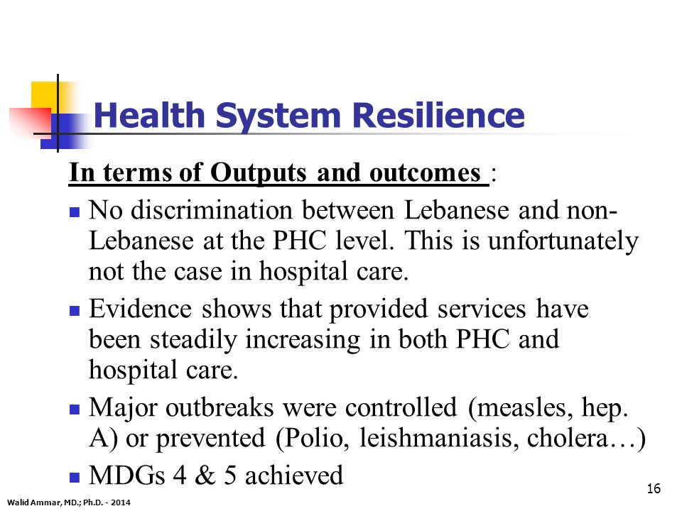 16 Health System Resilience In terms of Outputs and outcomes : No discrimination between Lebanese and non- Lebanese at the PHC level.