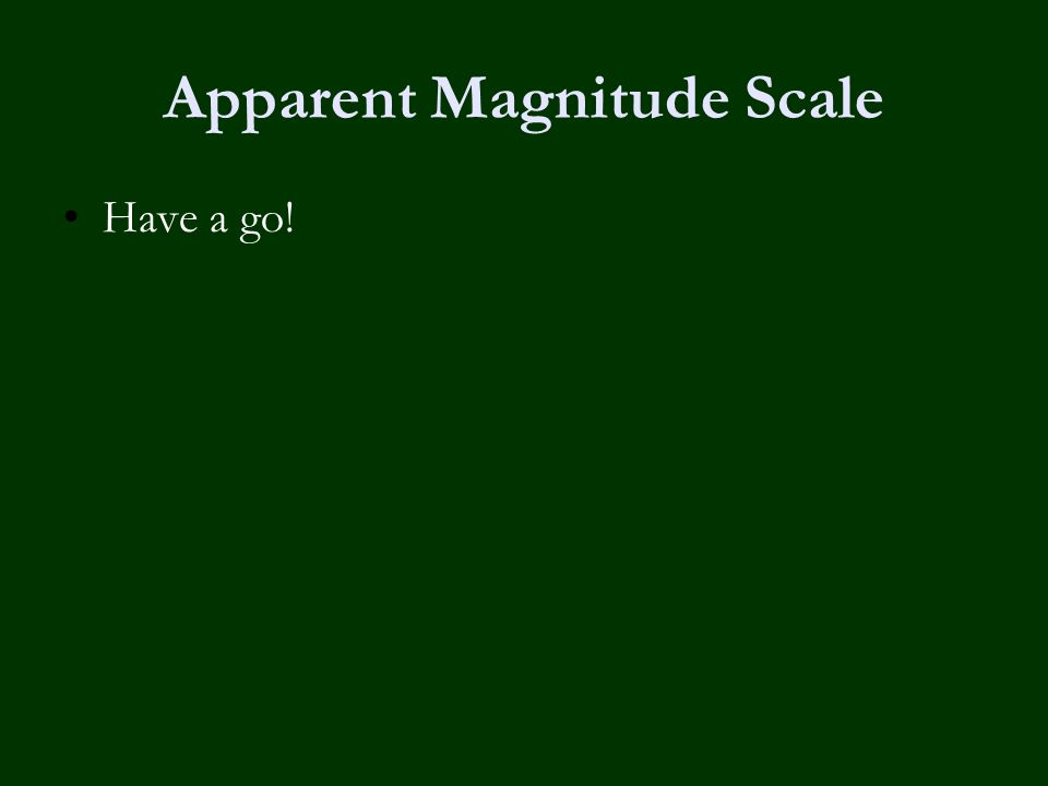 Apparent Magnitude Scale Have a go!