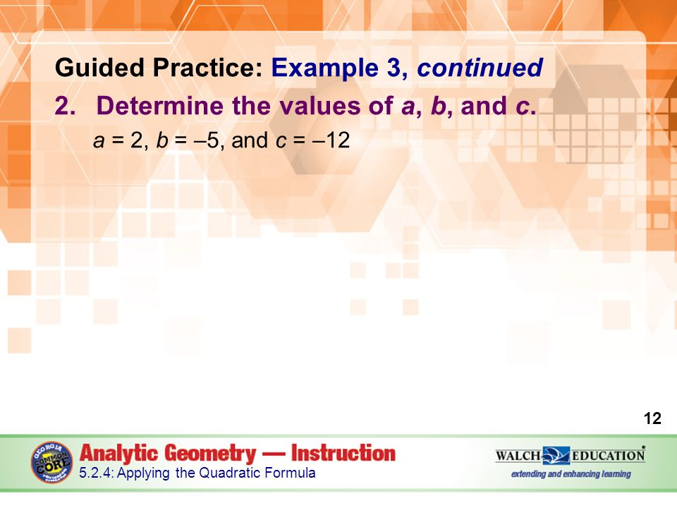 Guided Practice: Example 3, continued 2.Determine the values of a, b, and c.