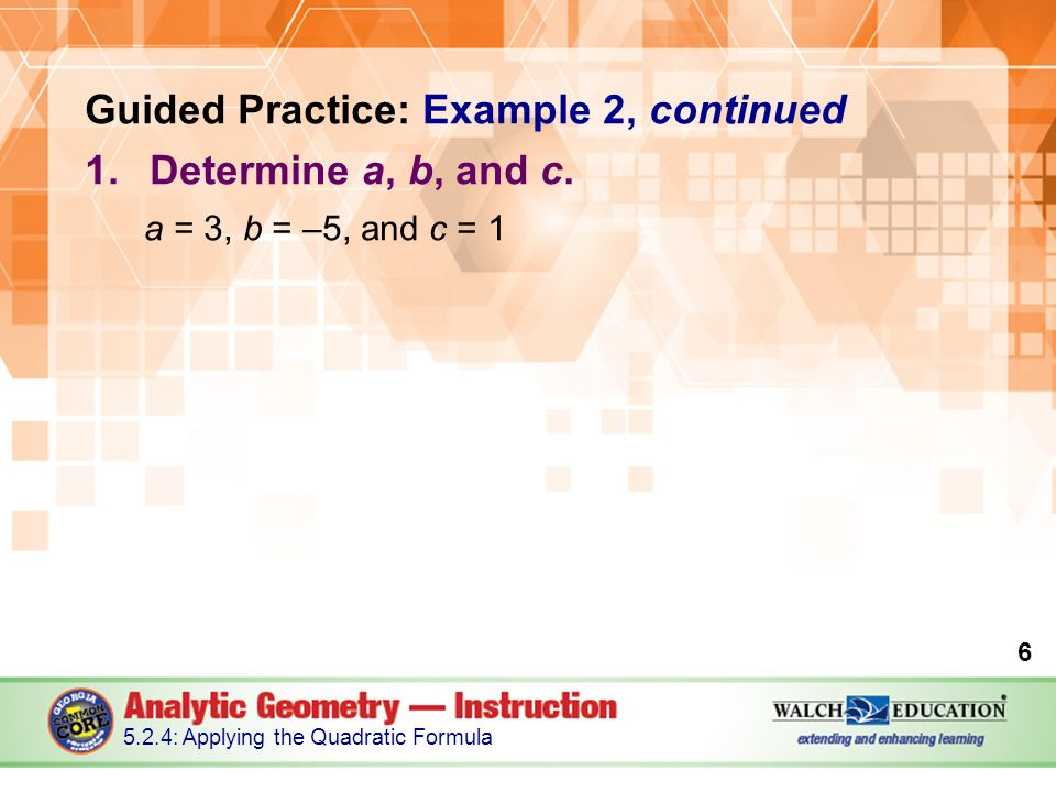 Guided Practice: Example 2, continued 1.Determine a, b, and c.