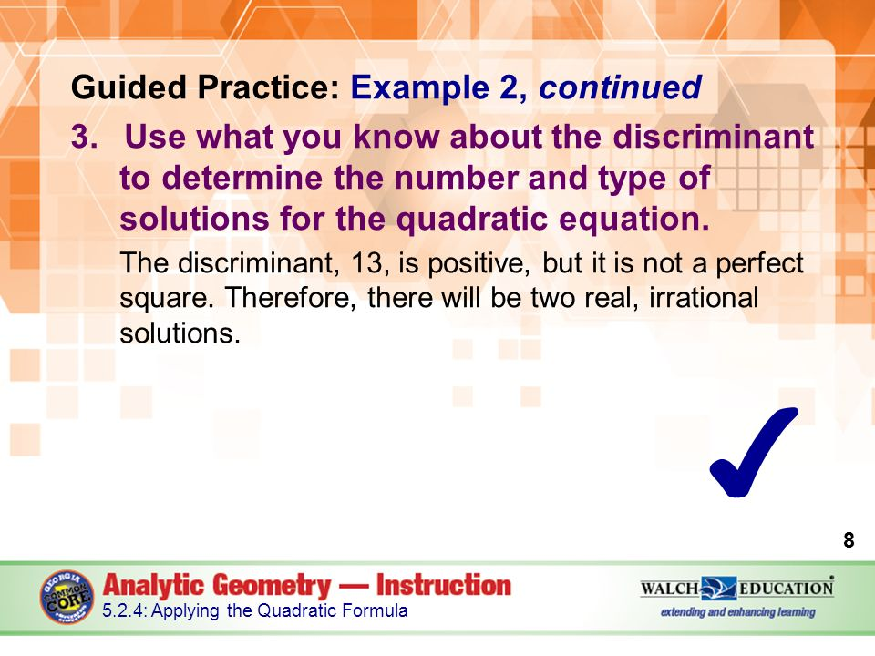 Guided Practice: Example 2, continued 3.Use what you know about the discriminant to determine the number and type of solutions for the quadratic equation.