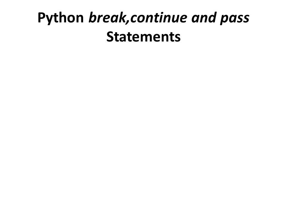 Python break,continue and pass Statements  The break