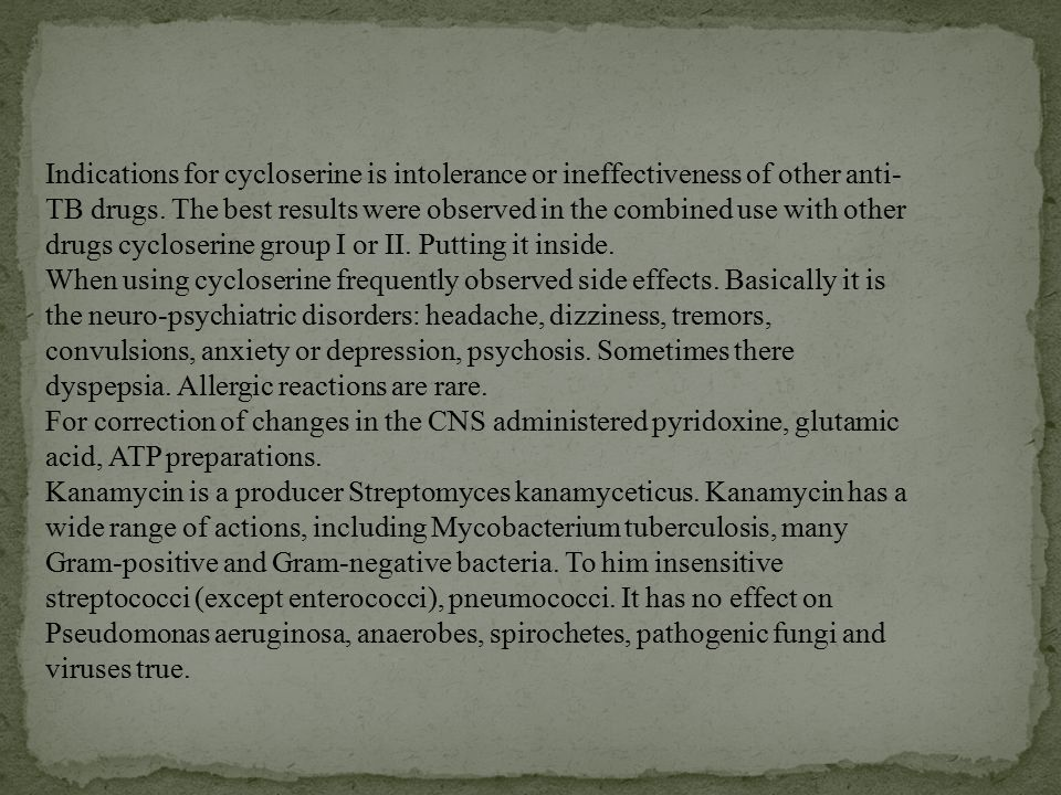 Indications for cycloserine is intolerance or ineffectiveness of other anti- TB drugs.