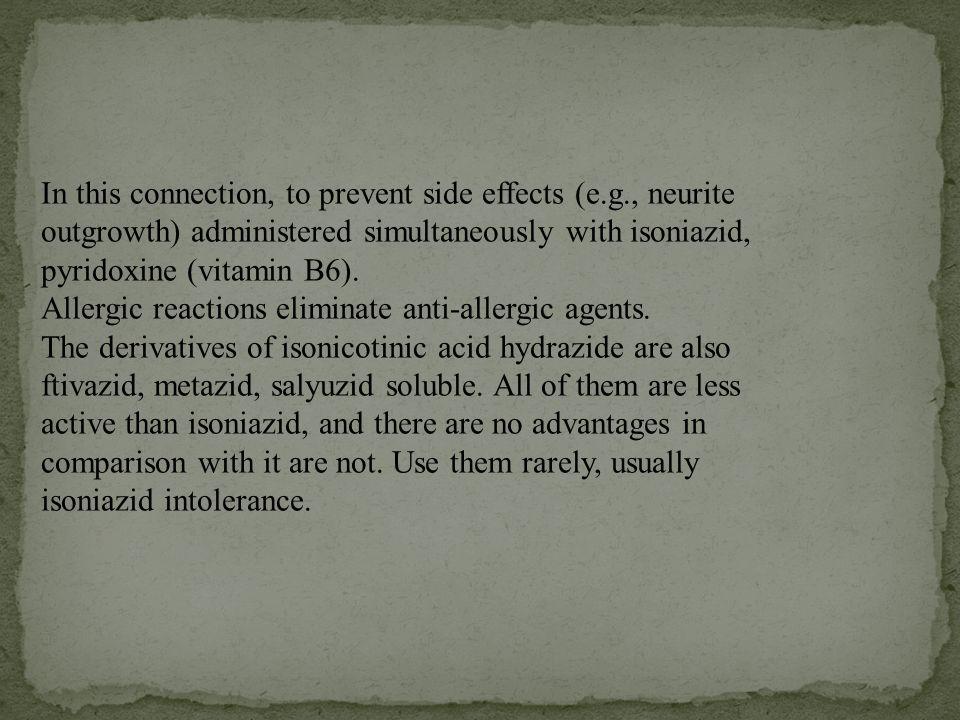 In this connection, to prevent side effects (e.g., neurite outgrowth) administered simultaneously with isoniazid, pyridoxine (vitamin B6).