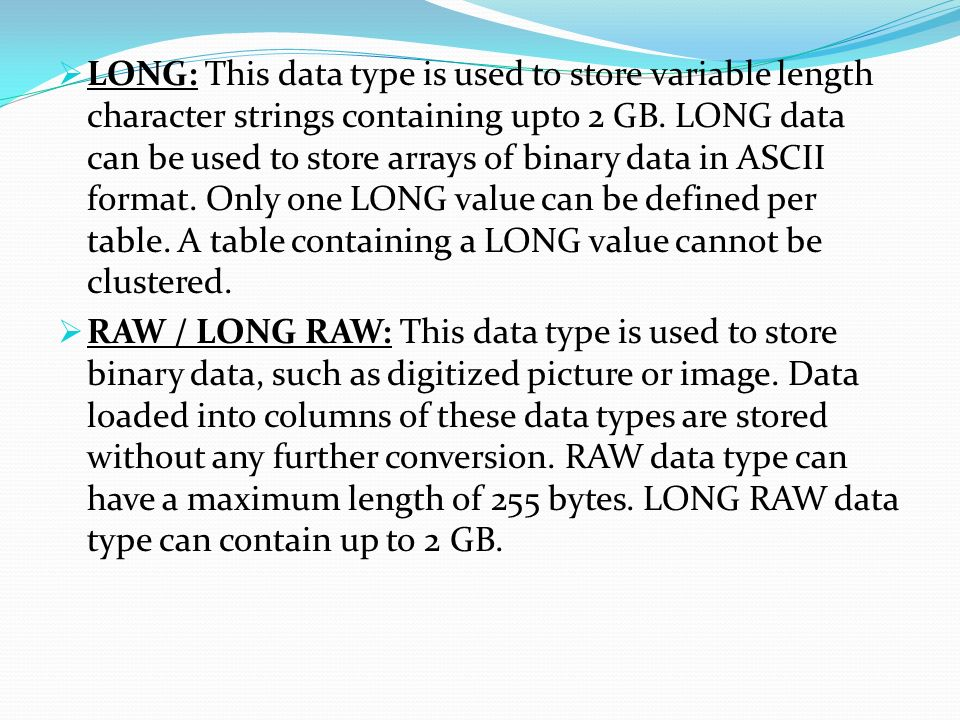 Data types  CHAR (size): This data type is used to store