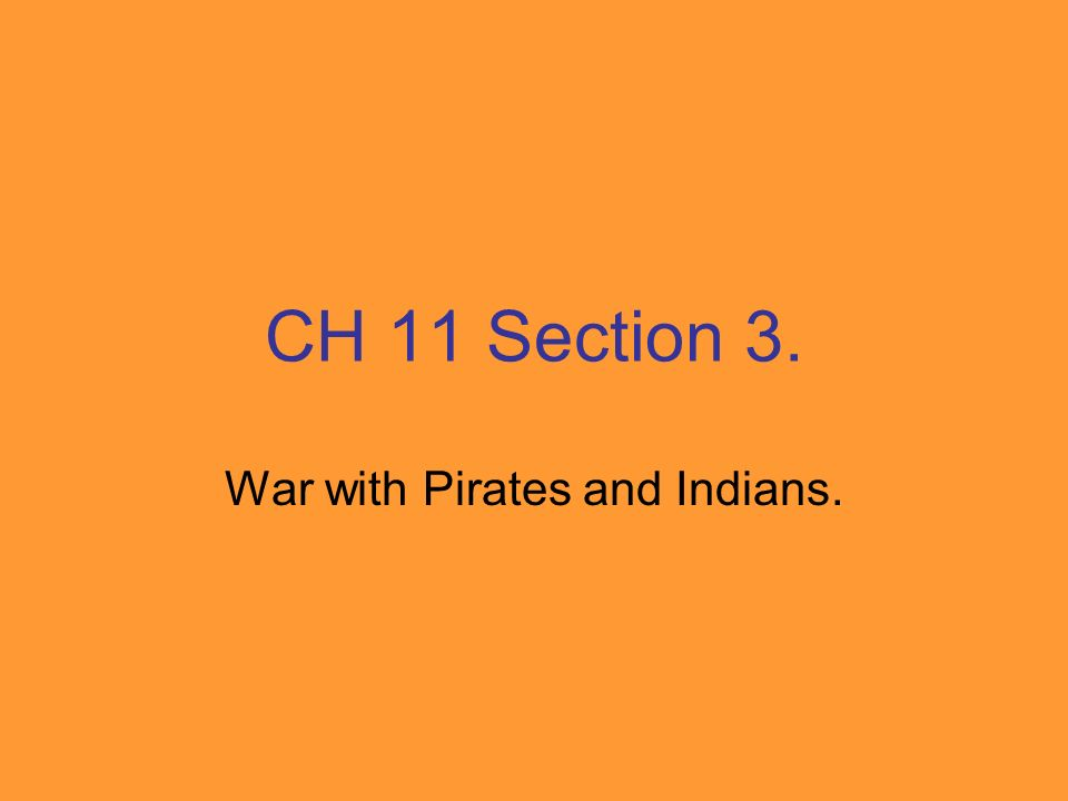 CH 11 Section 3. War with Pirates and Indians.
