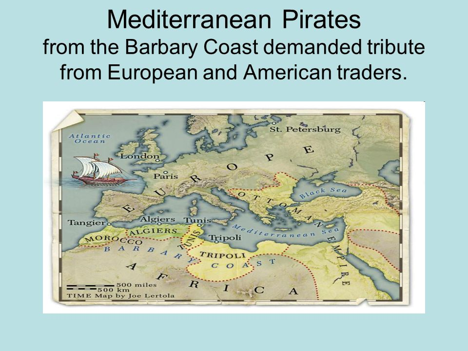 Mediterranean Pirates from the Barbary Coast demanded tribute from European and American traders.