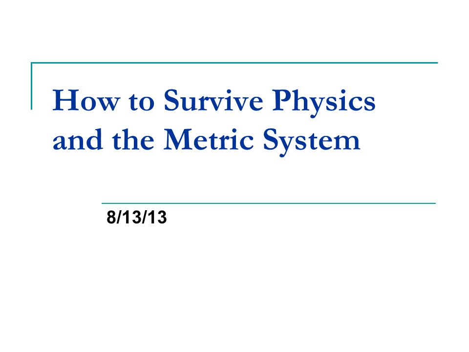 How To Survive Physics And The Metric System 813 Ppt Download