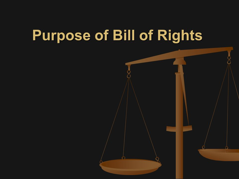 Purpose of Bill of Rights