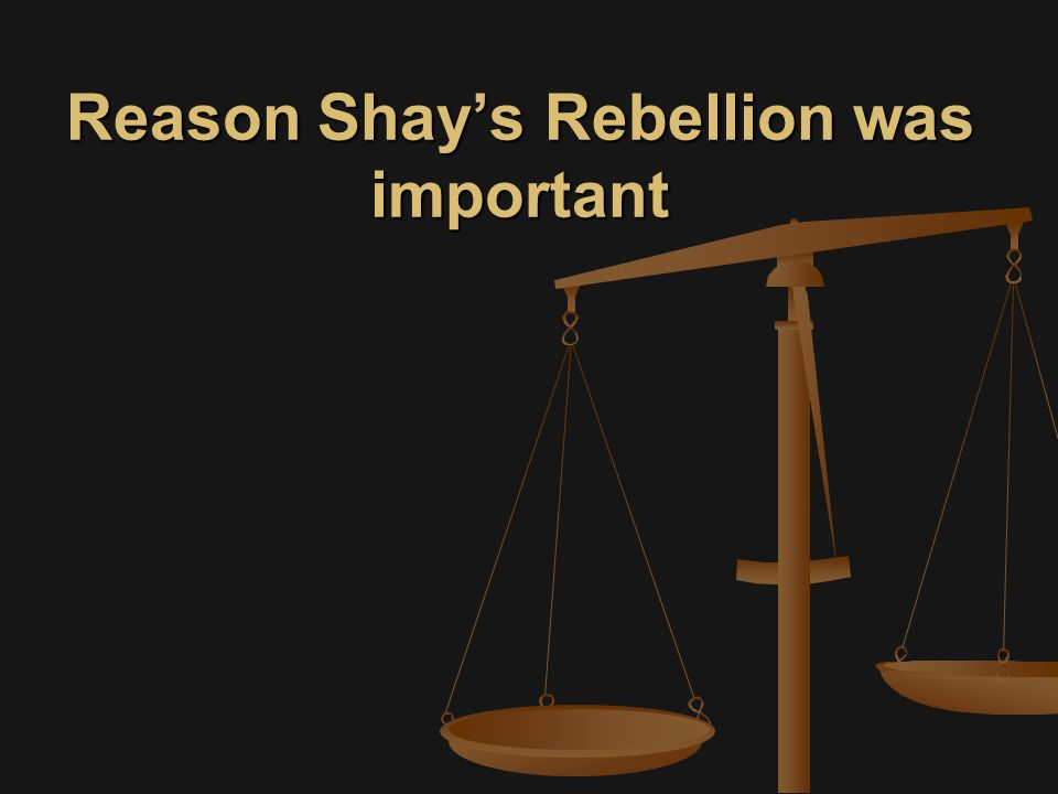 Reason Shay's Rebellion was important