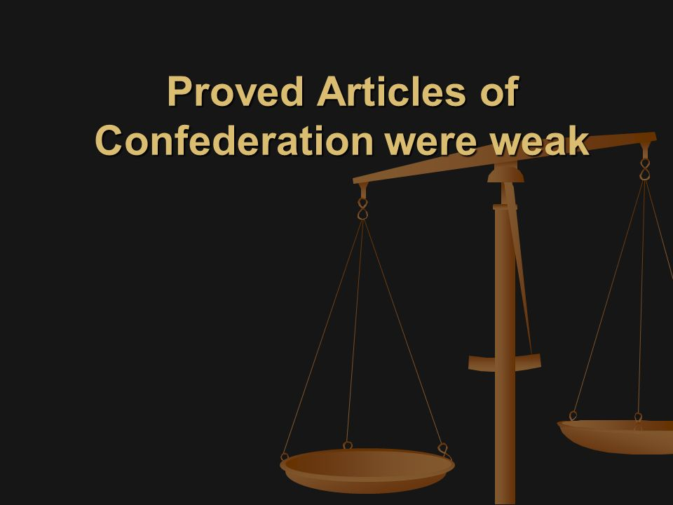 Proved Articles of Confederation were weak