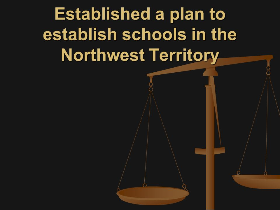 Established a plan to establish schools in the Northwest Territory