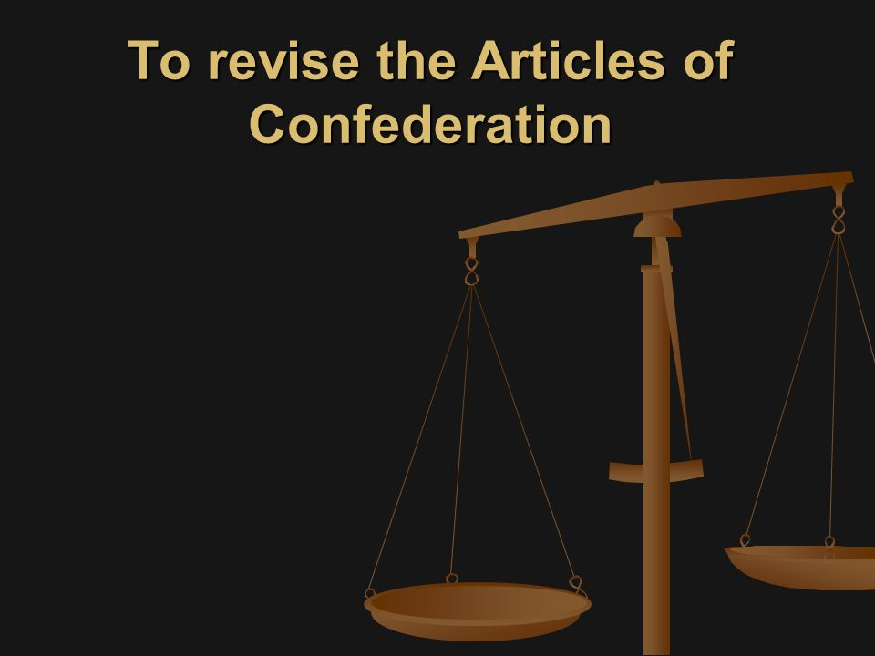 To revise the Articles of Confederation