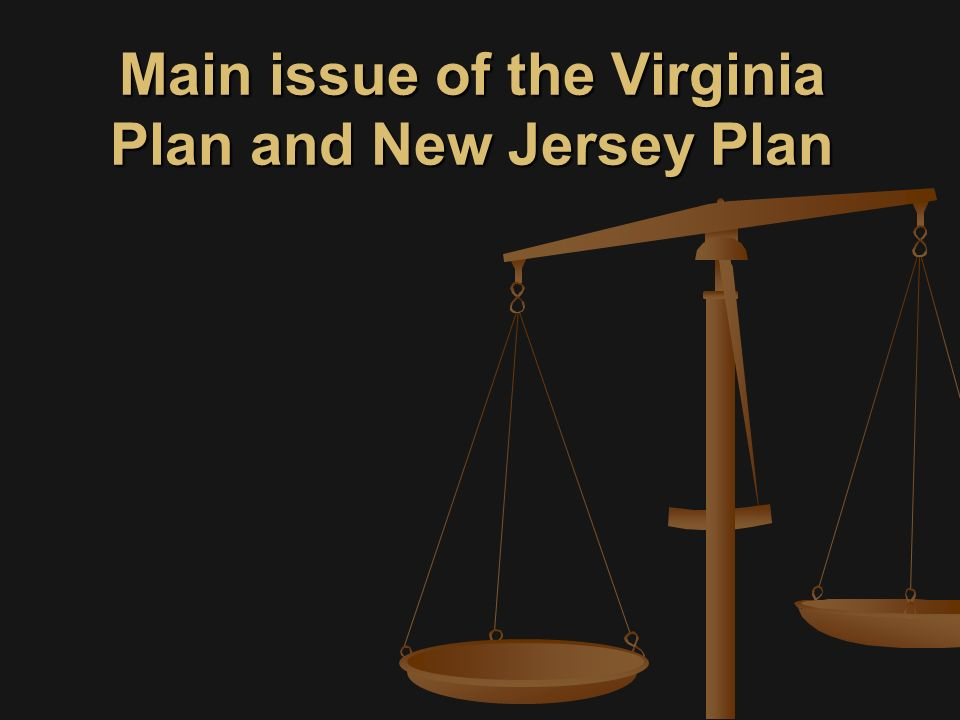 Main issue of the Virginia Plan and New Jersey Plan