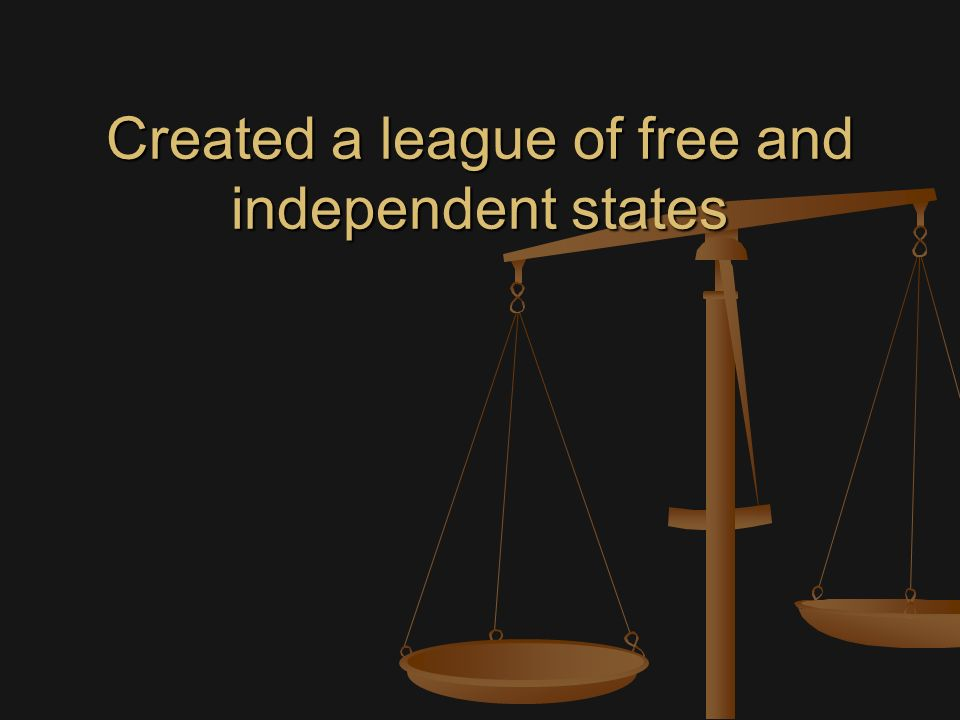 Created a league of free and independent states