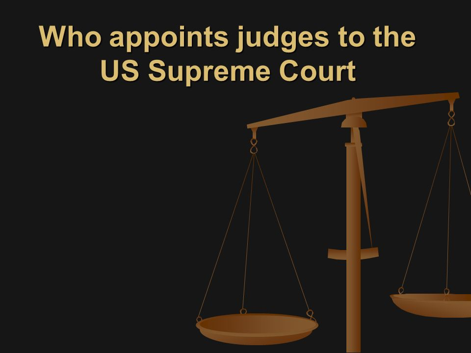 Who appoints judges to the US Supreme Court