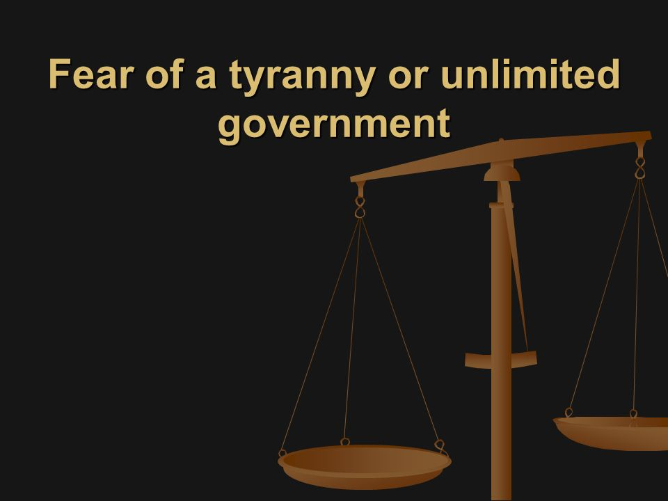 Fear of a tyranny or unlimited government