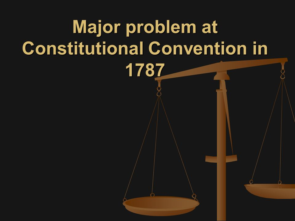 Major problem at Constitutional Convention in 1787