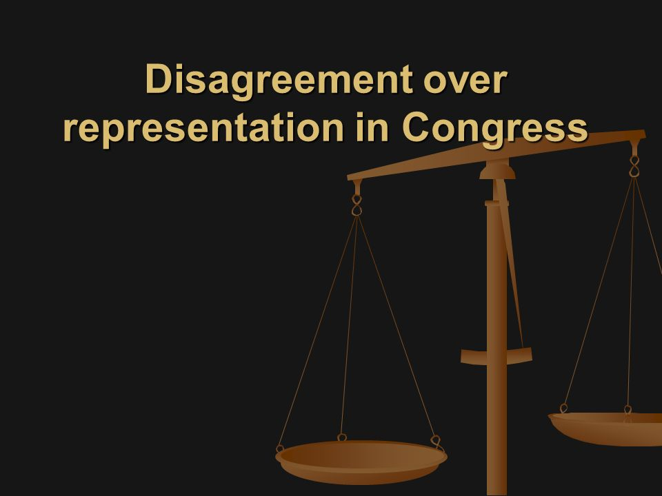 Disagreement over representation in Congress