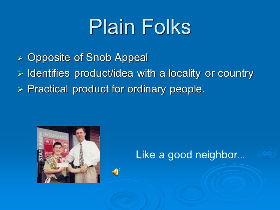 Snob Appeal  Aims to flatter  Makes assumption/ insinuation that this product/idea is better than others…  Thus, those that use it are too.