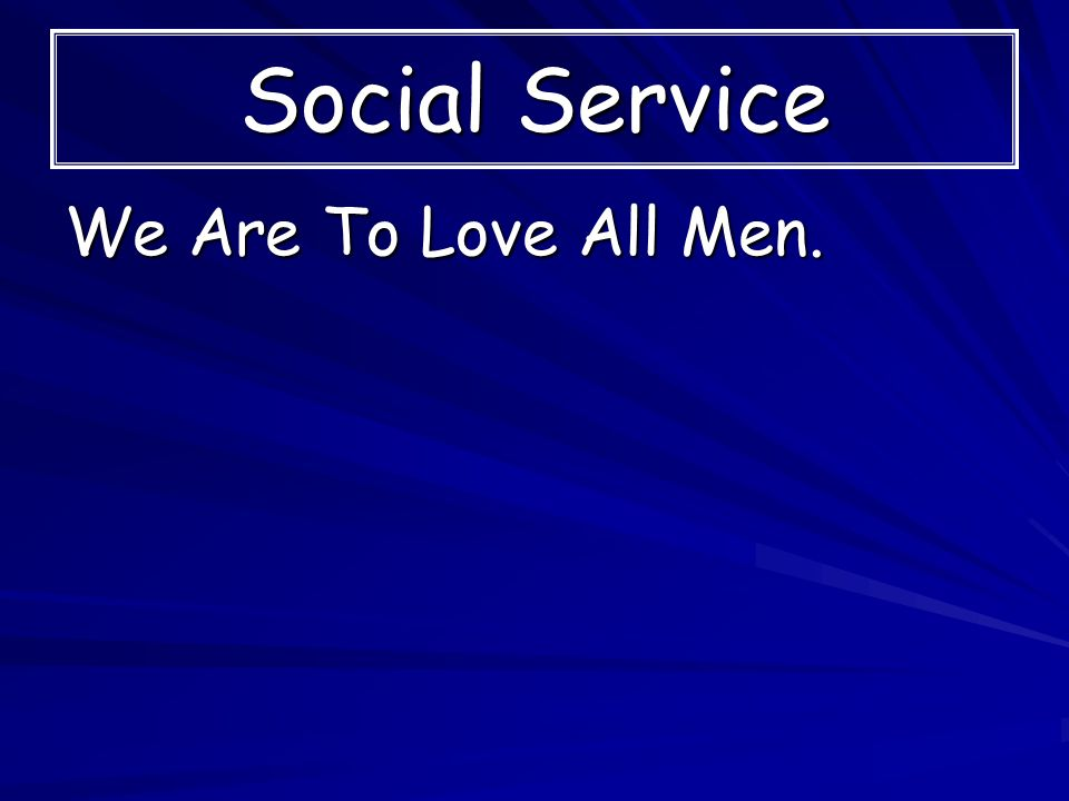 Social Service We Are To Love All Men.