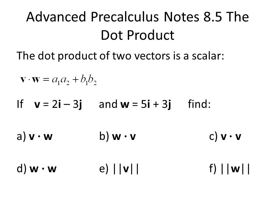 Advanced Precalculus Notes 8 5 The Dot Product The dot