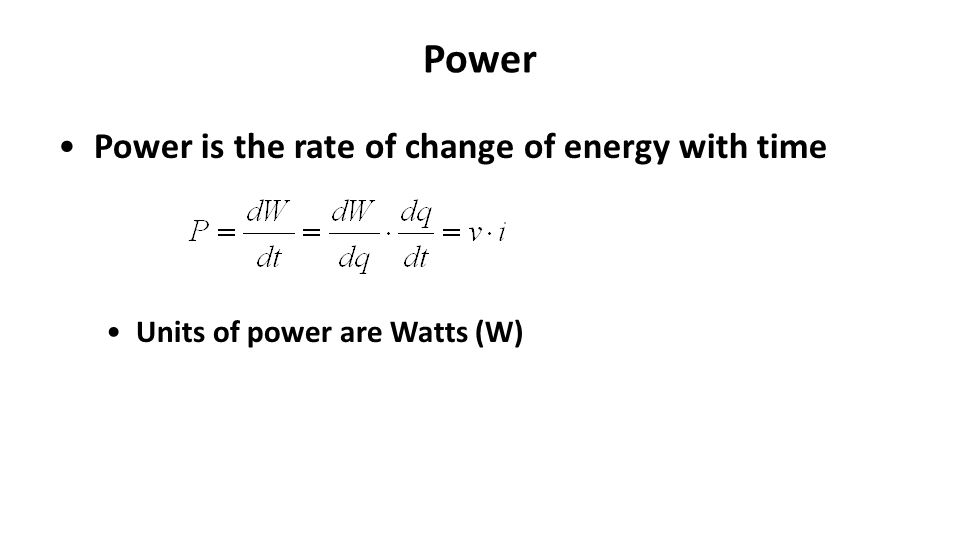 Power Power is the rate of change of energy with time Units of power are Watts (W)
