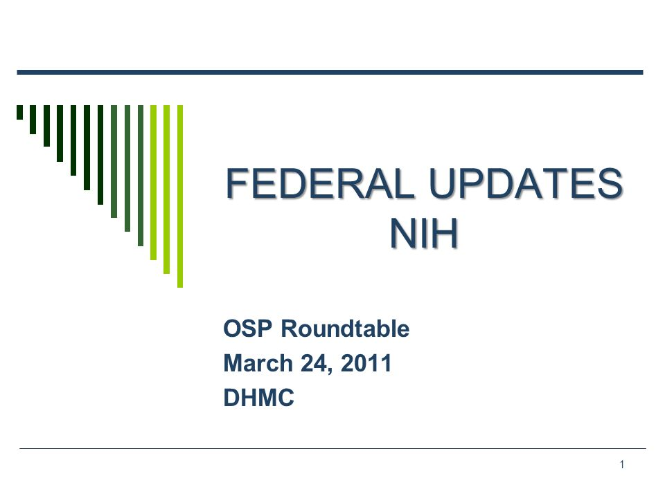 1 Federal Updates Nih Osp Roundtable March 24 2011 Dhmc Ppt Download