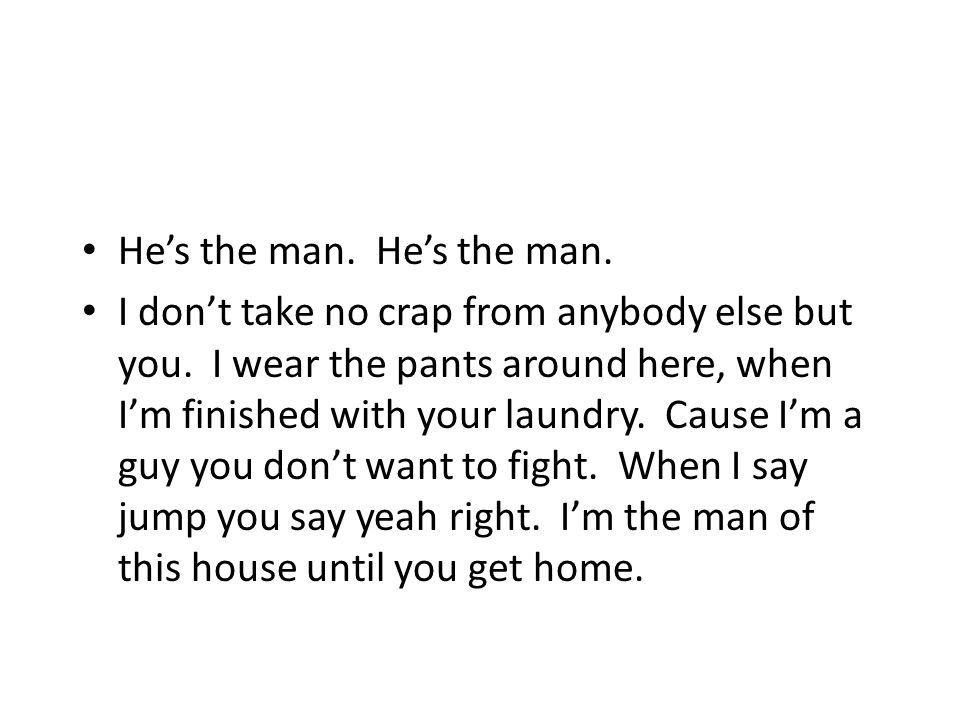 You need a man around here