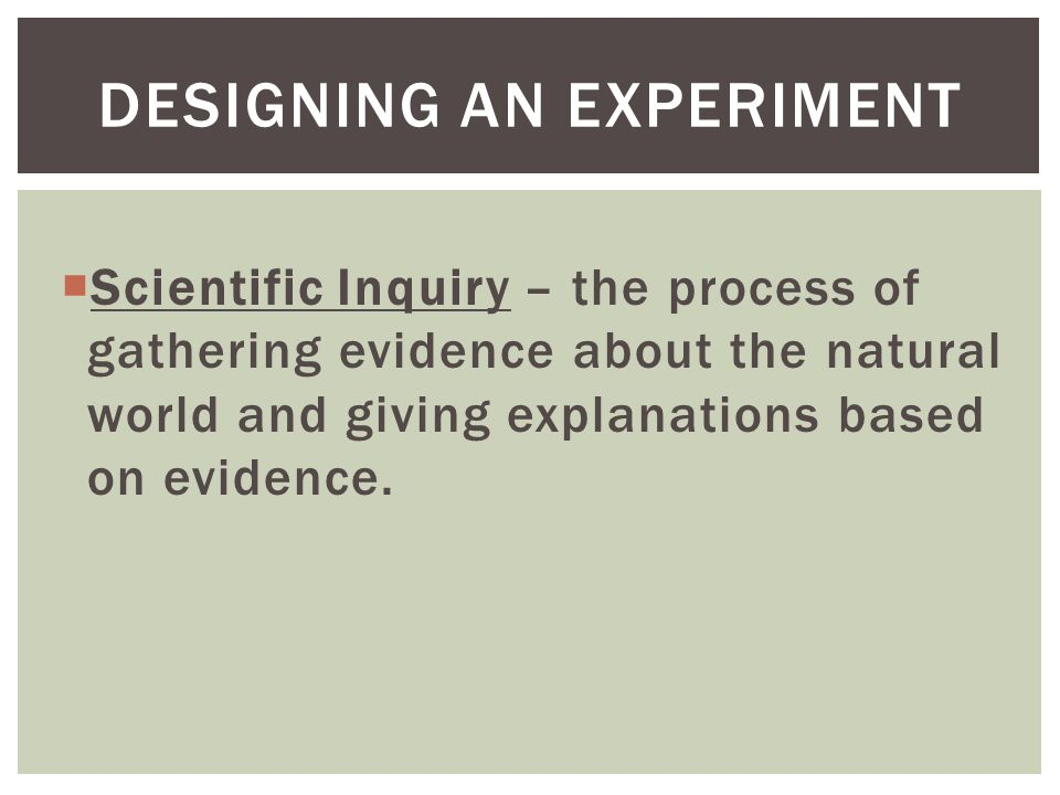 Scientific Inquiry – the process of gathering evidence about the natural world and giving explanations based on evidence.