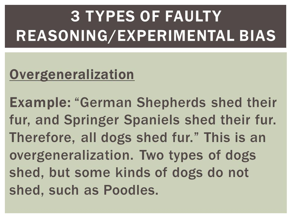 Overgeneralization Example: German Shepherds shed their fur, and Springer Spaniels shed their fur.
