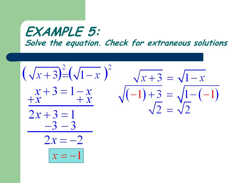 EXAMPLE 5: Solve the equation. Check for extraneous solutions