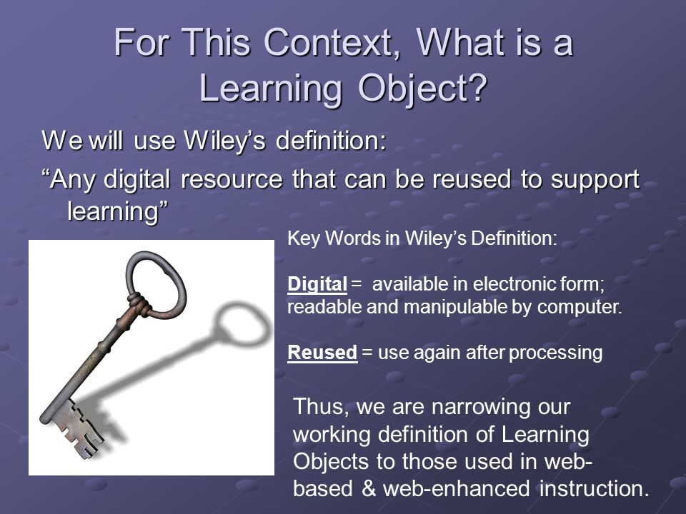 Learning Objects For Web Based And Web Enhanced Instruction Mike