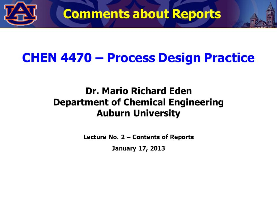 Chen 4470 Process Design Practice Dr Mario Richard Eden Department Of Chemical Engineering Auburn University Lecture No 2 Contents Of Reports January Ppt Download