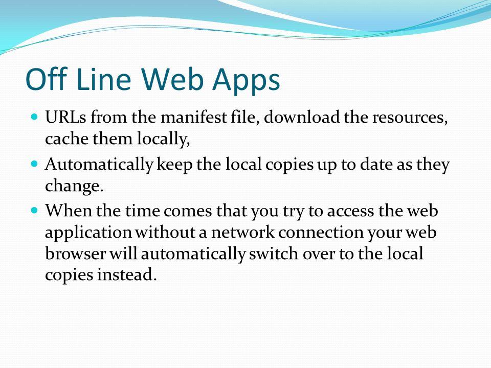 Offline Web Apps - an offline web application is a list of URLs for