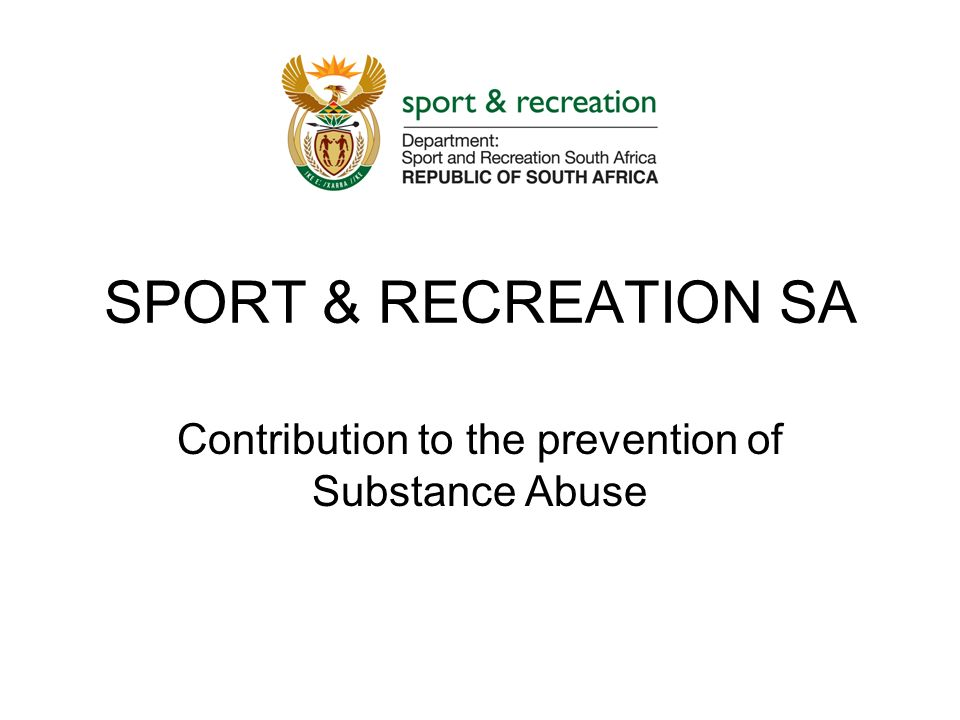 SPORT & RECREATION SA Contribution to the prevention of Substance Abuse
