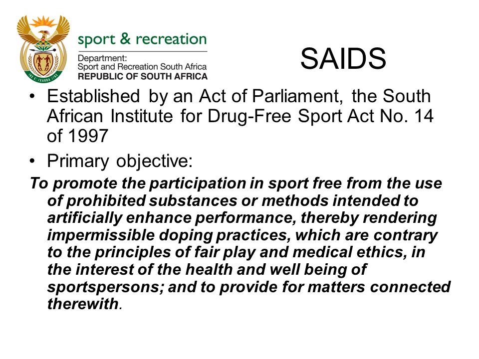 SAIDS Established by an Act of Parliament, the South African Institute for Drug-Free Sport Act No.