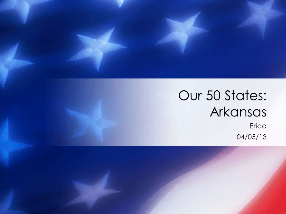 1 Erica 04 05 13 Our 50 States Arkansas